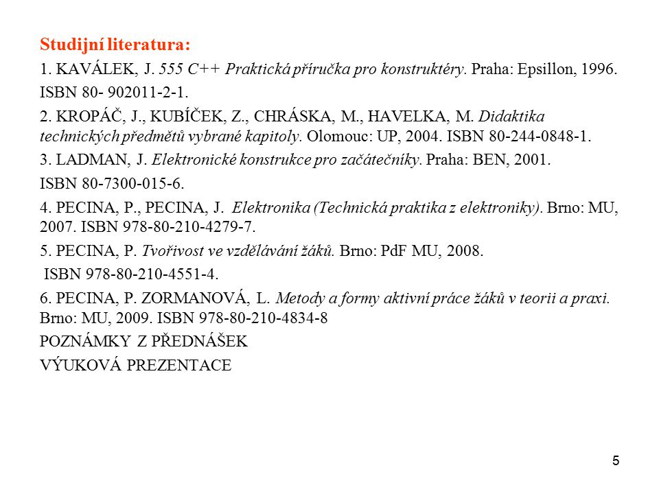 Studijní literatura: 1. KAVÁLEK, J. 555 C++ Praktická příručka pro konstruktéry. Praha: Epsillon, 1996.