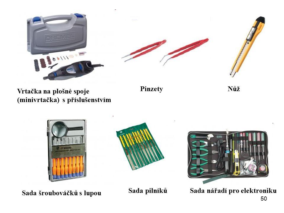 Pinzety Nůž. Vrtačka na plošné spoje (minivrtačka) s příslušenstvím. Sada pilníků. Sada nářadí pro elektroniku.