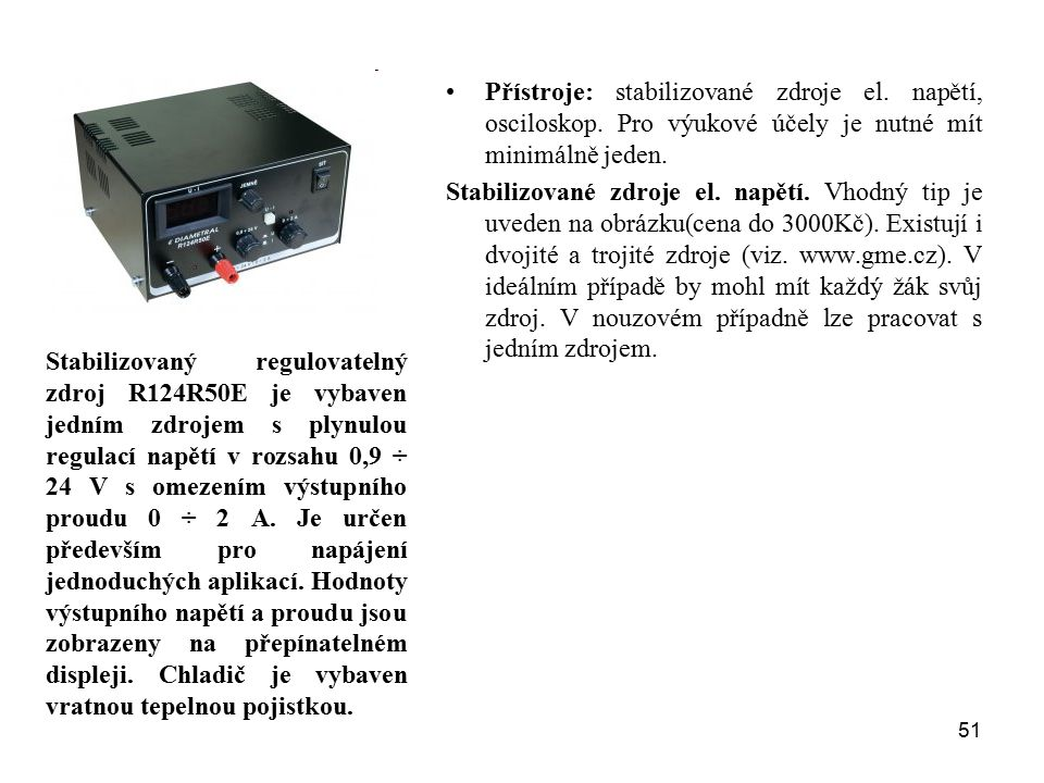 Přístroje: stabilizované zdroje el. napětí, osciloskop