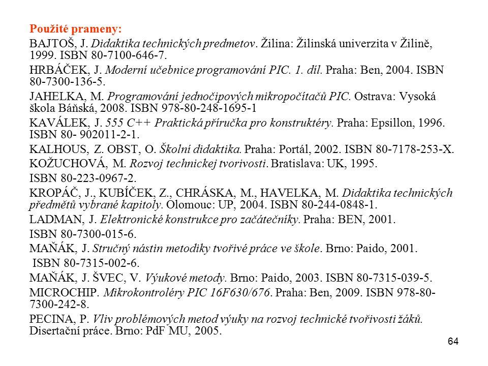 Použité prameny: BAJTOŠ, J. Didaktika technických predmetov. Žilina: Žilinská univerzita v Žilině, 1999. ISBN 80-7100-646-7.