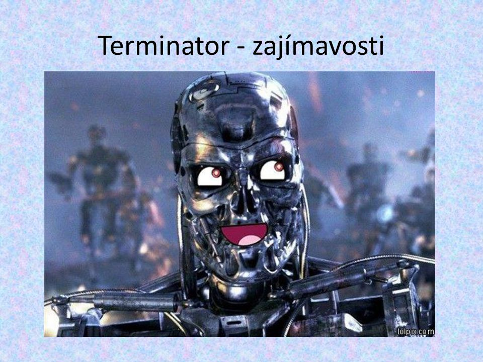 Terminator - zajímavosti