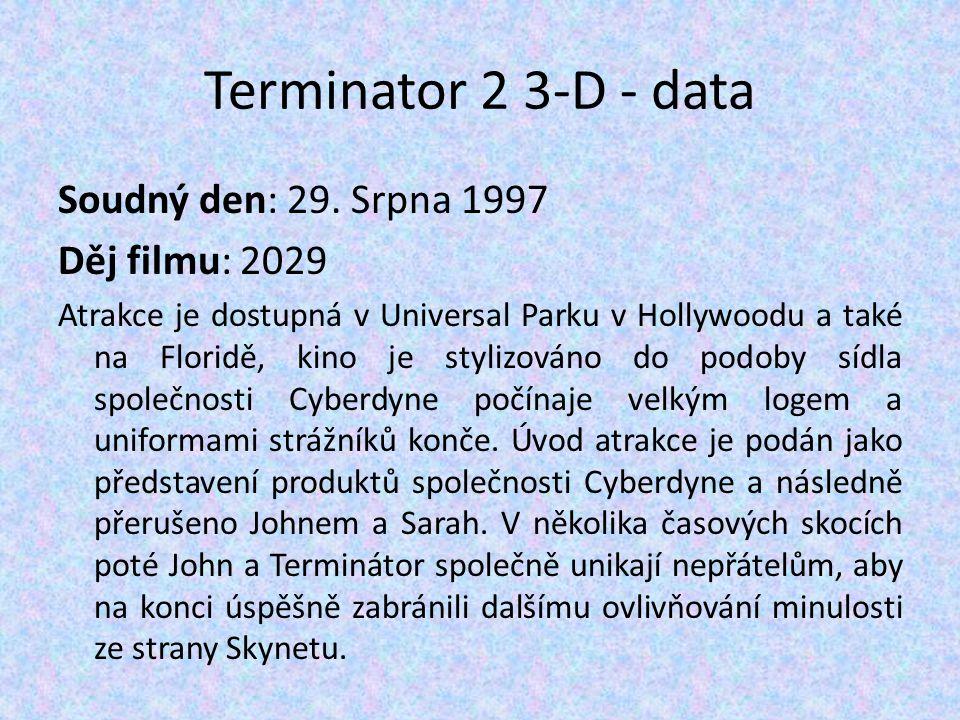 Terminator 2 3-D - data Soudný den: 29. Srpna 1997 Děj filmu: 2029