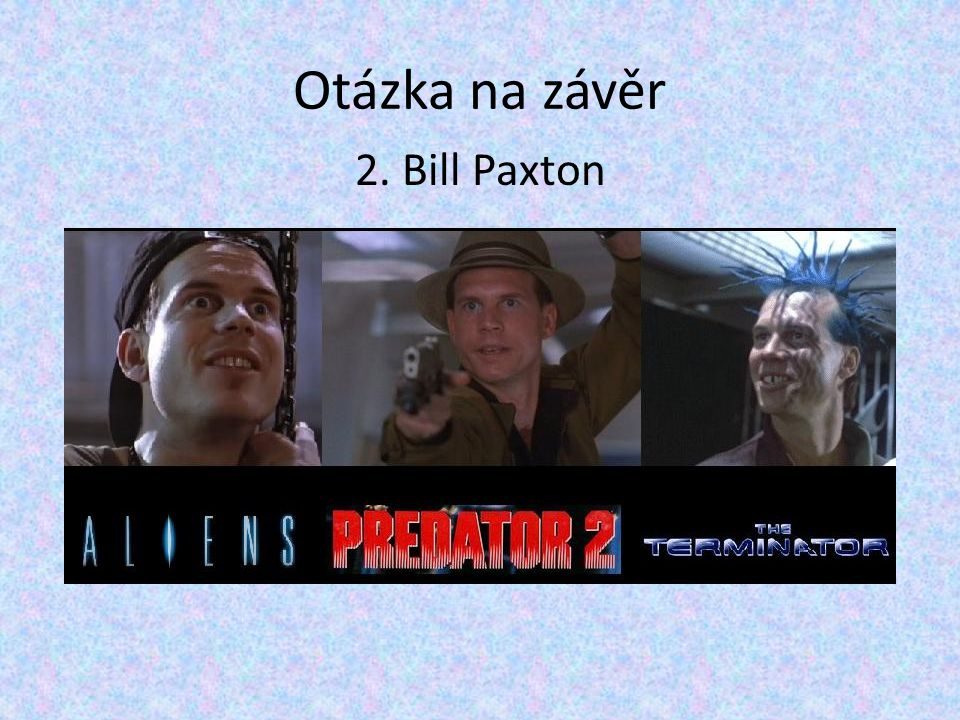 Otázka na závěr 2. Bill Paxton