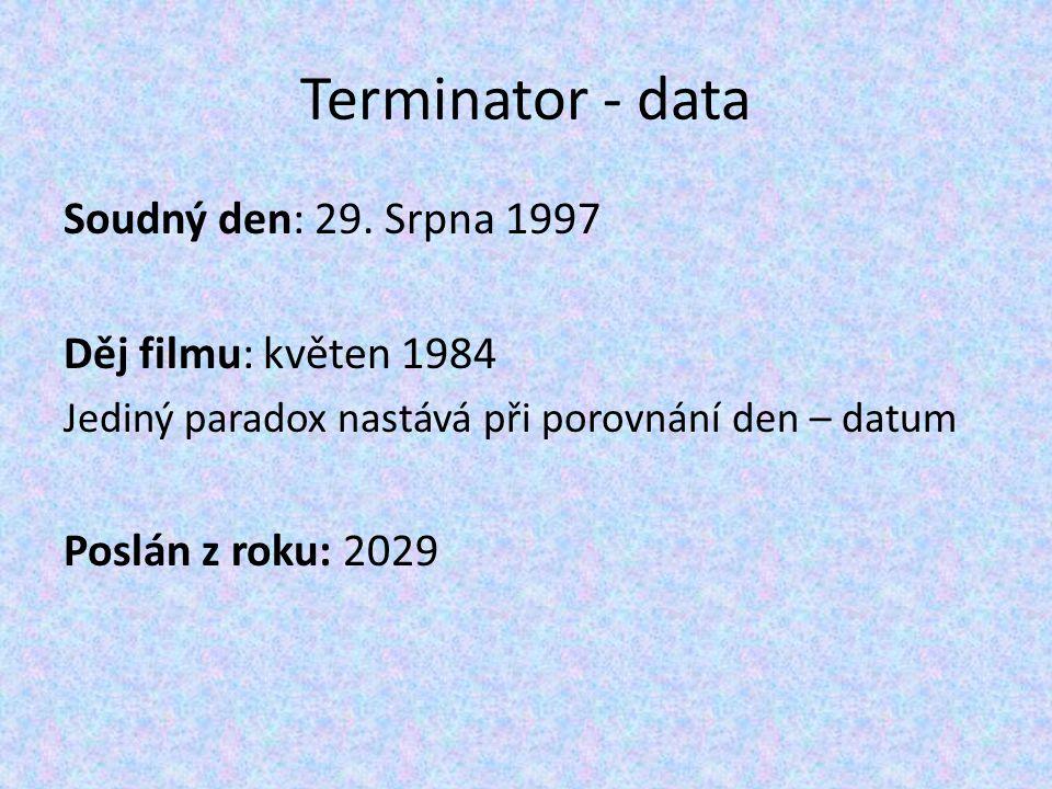 Terminator - data Soudný den: 29. Srpna 1997 Děj filmu: květen 1984