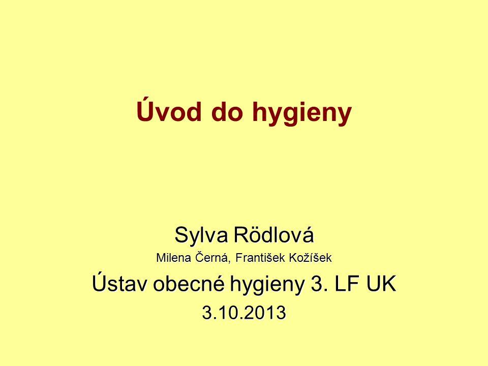 Úvod do hygieny Sylva Rödlová Ústav obecné hygieny 3. LF UK 3.10.2013