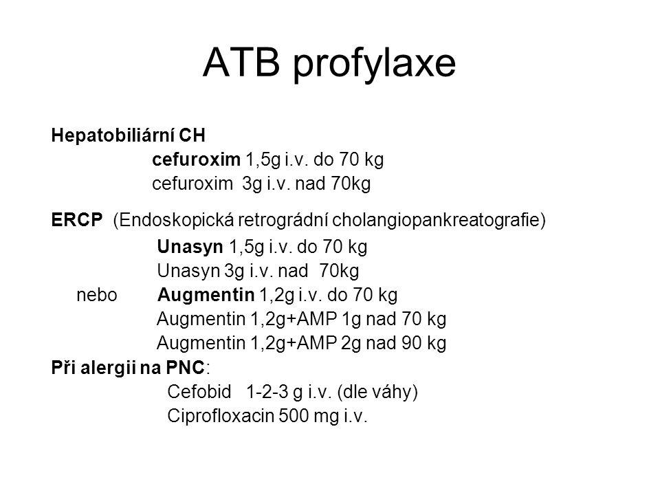 ATB profylaxe Hepatobiliární CH cefuroxim 1,5g i.v. do 70 kg
