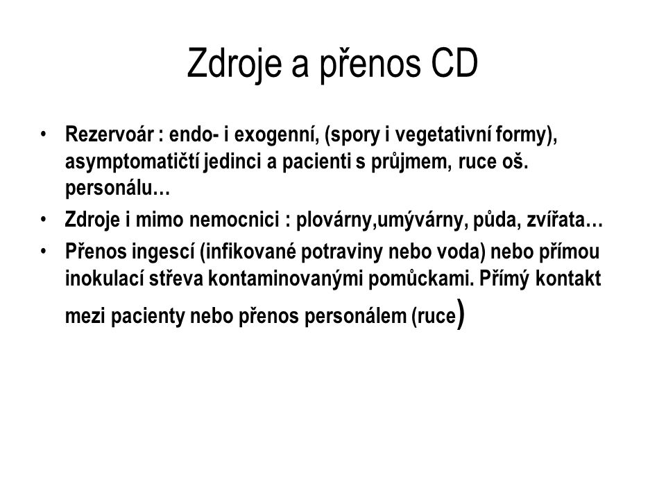 Zdroje a přenos CD Rezervoár : endo- i exogenní, (spory i vegetativní formy), asymptomatičtí jedinci a pacienti s průjmem, ruce oš. personálu…