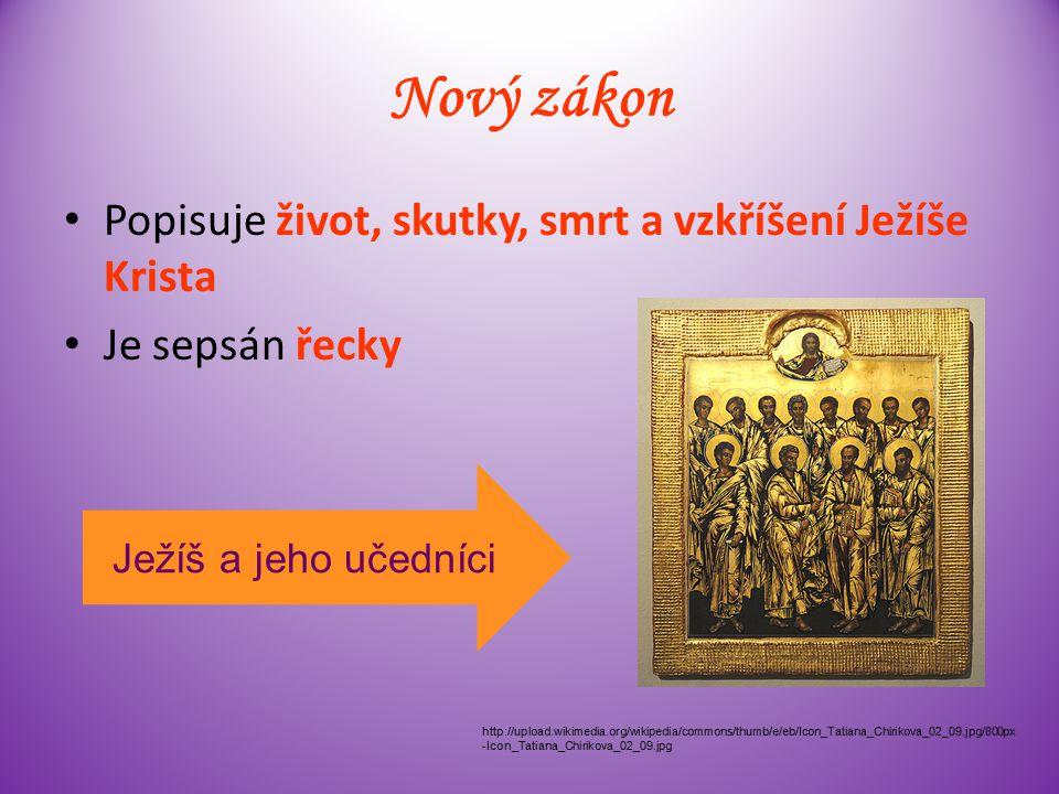 Nový zákon Popisuje život, skutky, smrt a vzkříšení Ježíše Krista