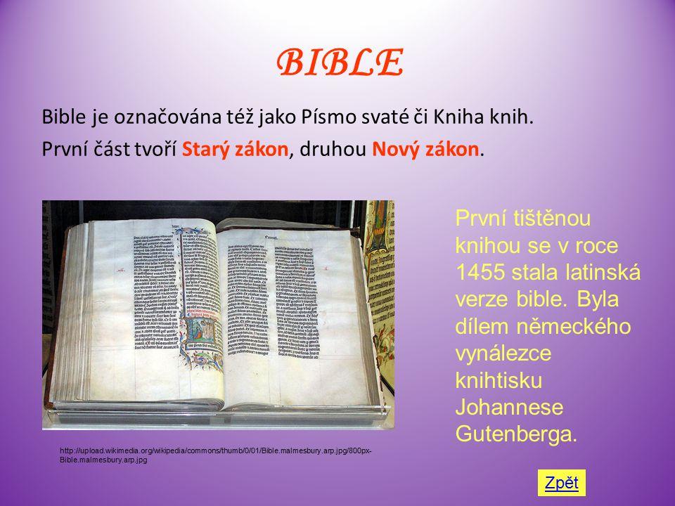 BIBLE Bible je označována též jako Písmo svaté či Kniha knih. První část tvoří Starý zákon, druhou Nový zákon.