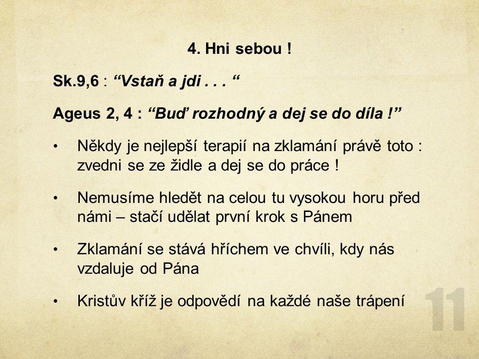 4. Hni sebou ! Sk.9,6 : Vstaň a jdi . . . Ageus 2, 4 : Buď rozhodný a dej se do díla !