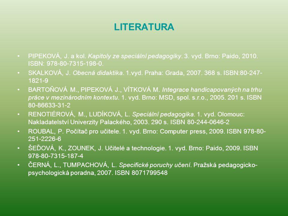 LITERATURA PIPEKOVÁ, J. a kol. Kapitoly ze speciální pedagogiky. 3. vyd. Brno: Paido, 2010. ISBN: 978-80-7315-198-0.