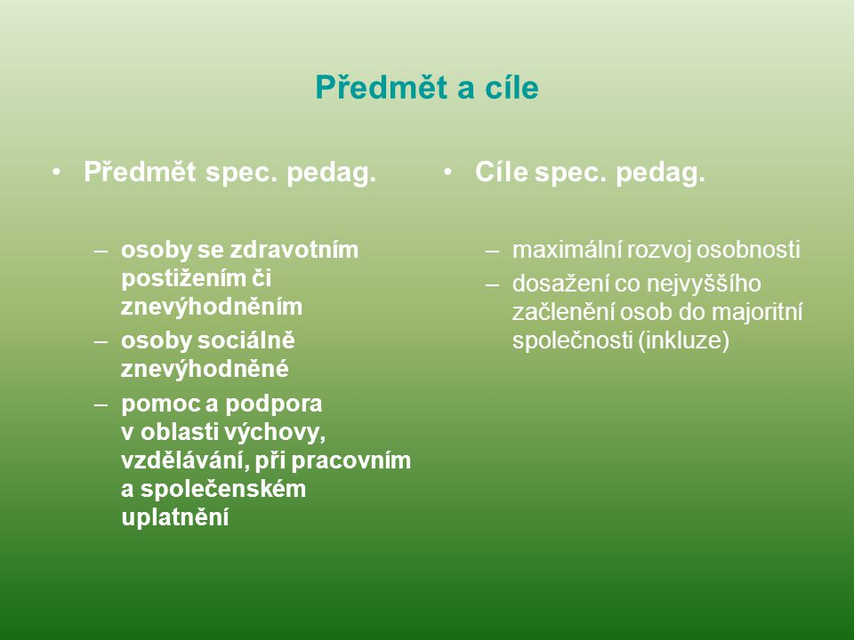 Předmět a cíle Předmět spec. pedag. Cíle spec. pedag.