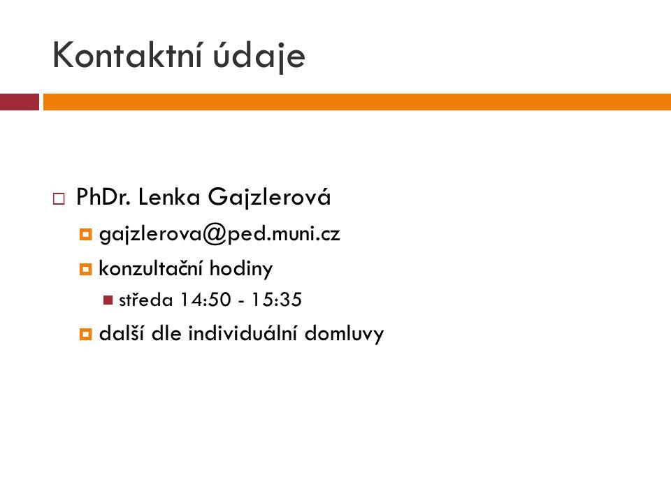 Kontaktní údaje PhDr. Lenka Gajzlerová gajzlerova@ped.muni.cz