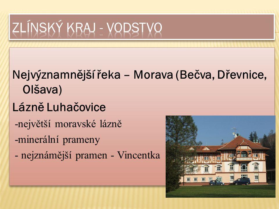 Zlínský kraj - vodstvo Nejvýznamnější řeka – Morava (Bečva, Dřevnice, Olšava) Lázně Luhačovice. -největší moravské lázně.