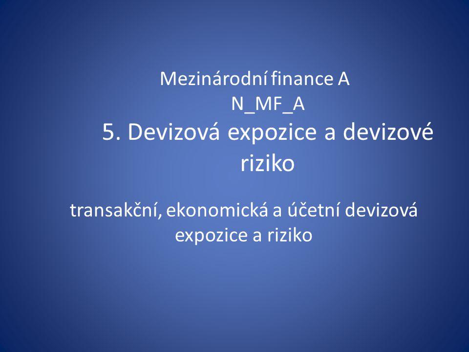 Mezinárodní finance A N_MF_A 5. Devizová expozice a devizové riziko