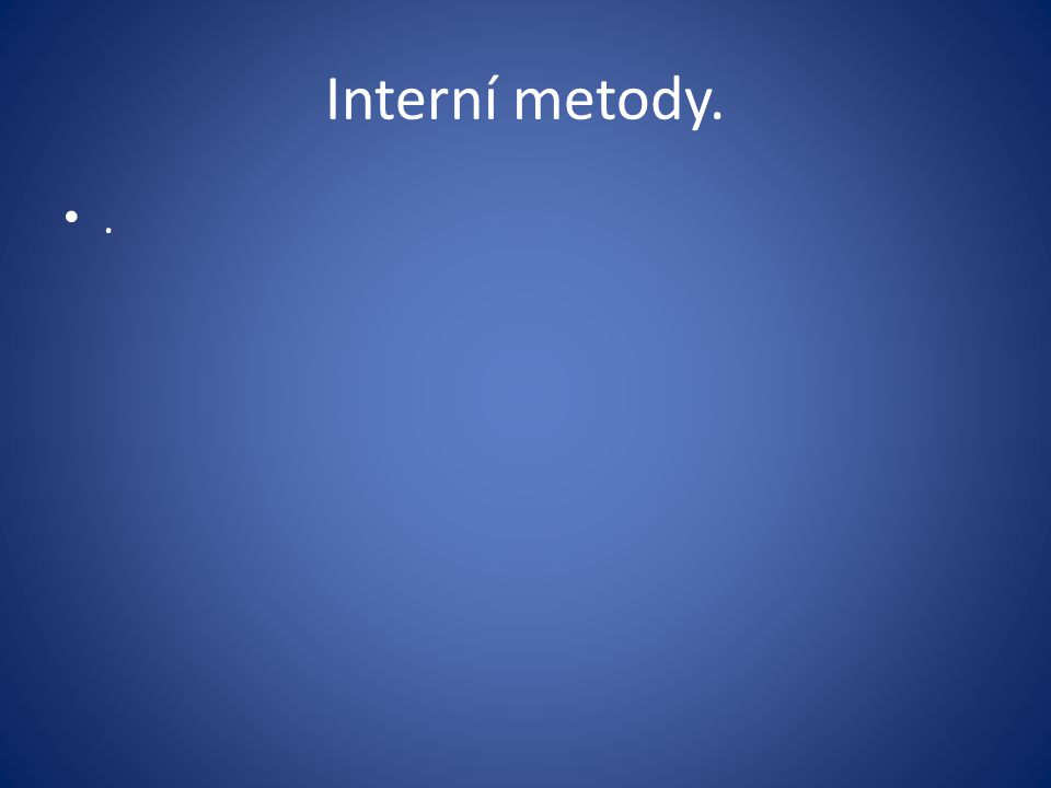 Interní metody. .