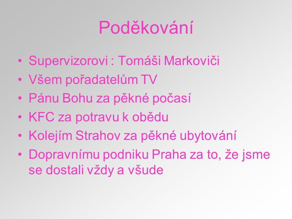 Poděkování Supervizorovi : Tomáši Markoviči Všem pořadatelům TV