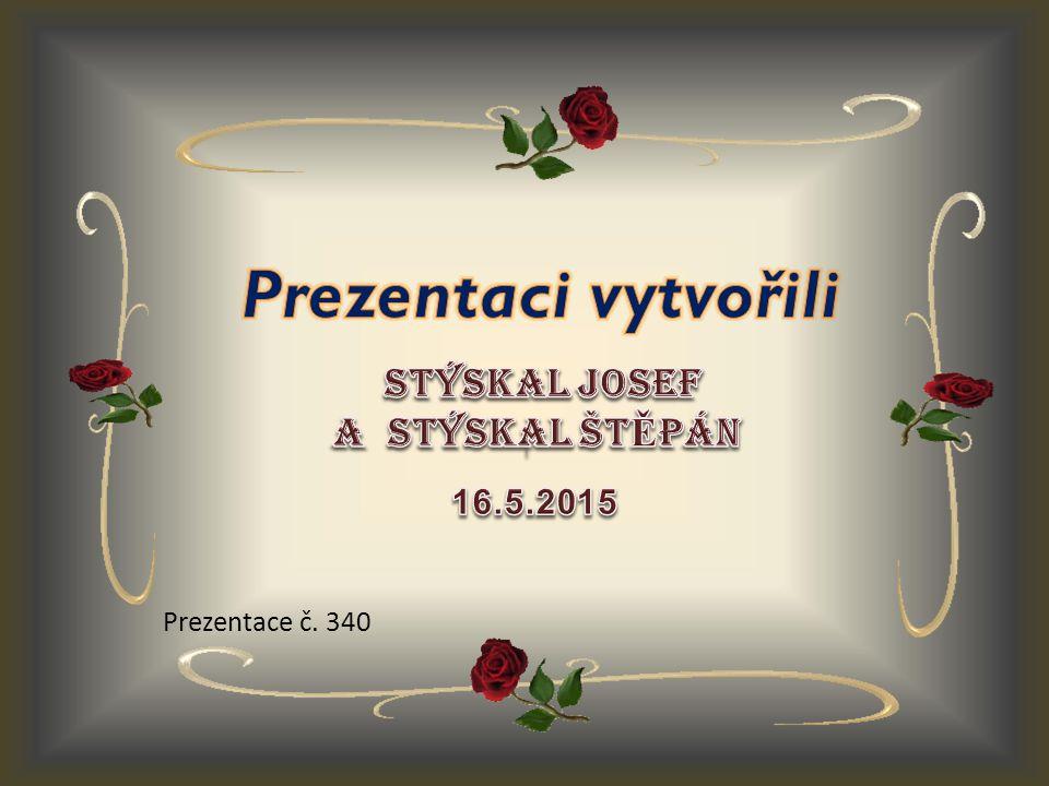 Prezentaci vytvořili Stýskal Josef A Stýskal ŠtĚpán 16.5.2015
