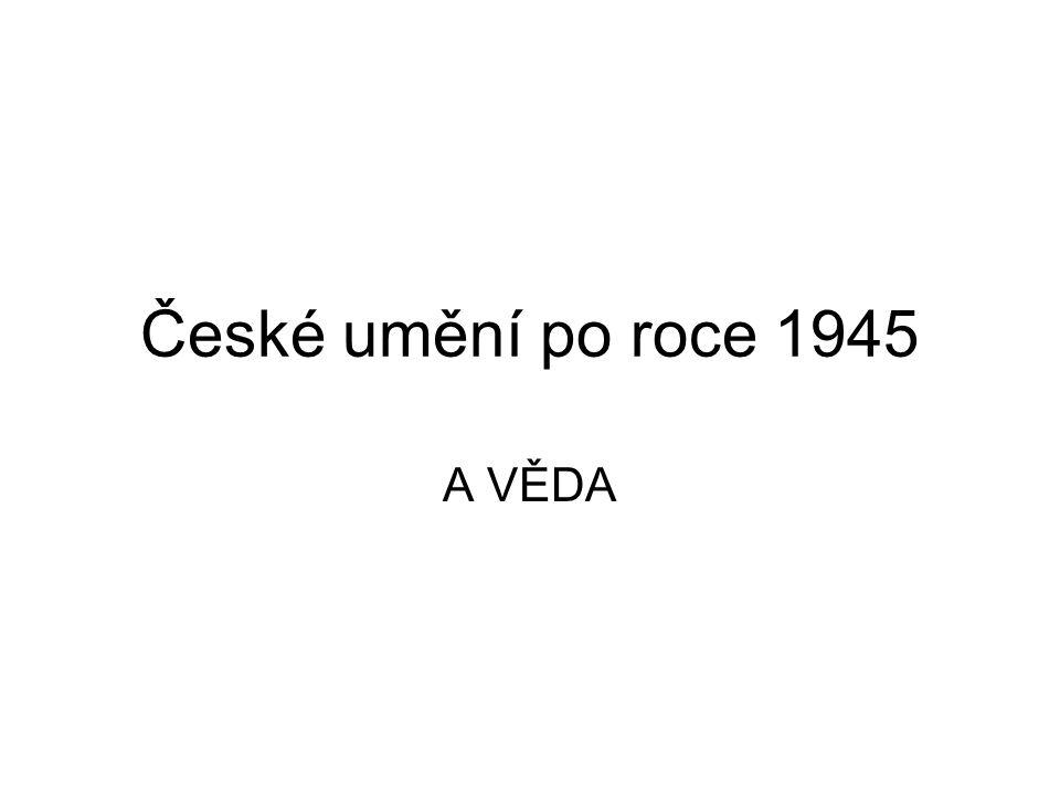 České umění po roce 1945 A VĚDA