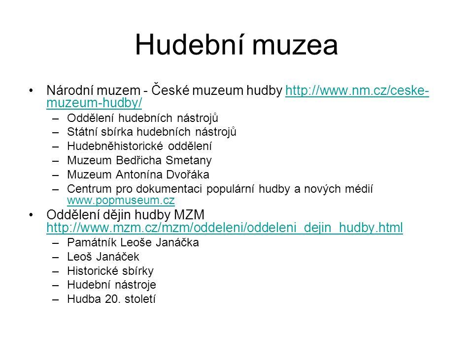 Hudební muzea Národní muzem - České muzeum hudby http://www.nm.cz/ceske-muzeum-hudby/ Oddělení hudebních nástrojů.