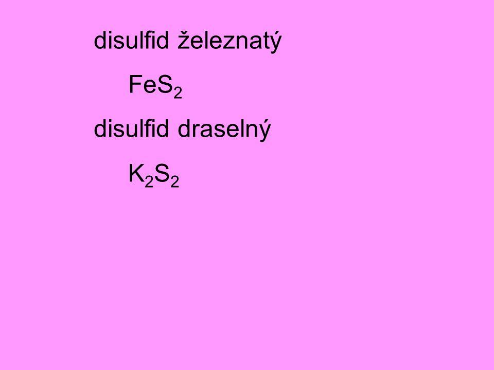 disulfid železnatý FeS2 disulfid draselný K2S2