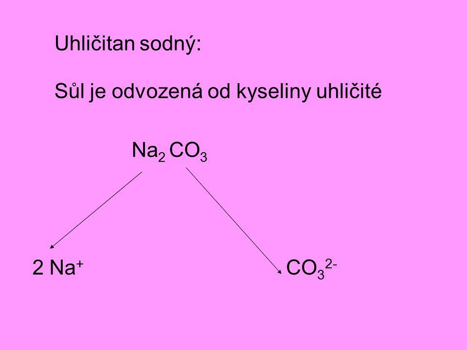 Uhličitan sodný: Sůl je odvozená od kyseliny uhličité Na2 CO3 2 Na+ CO32-