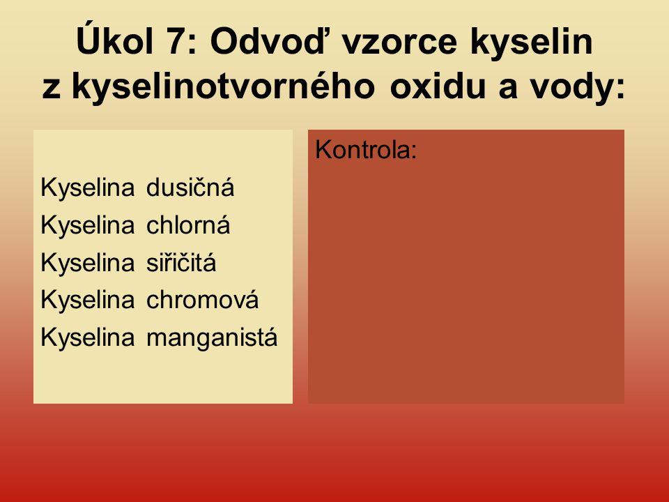 Úkol 7: Odvoď vzorce kyselin z kyselinotvorného oxidu a vody: