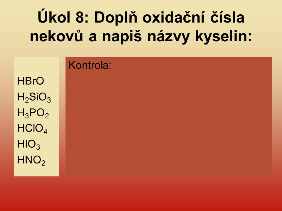 Úkol 8: Doplň oxidační čísla nekovů a napiš názvy kyselin: