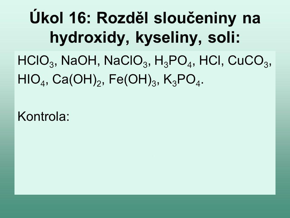 Úkol 16: Rozděl sloučeniny na hydroxidy, kyseliny, soli:
