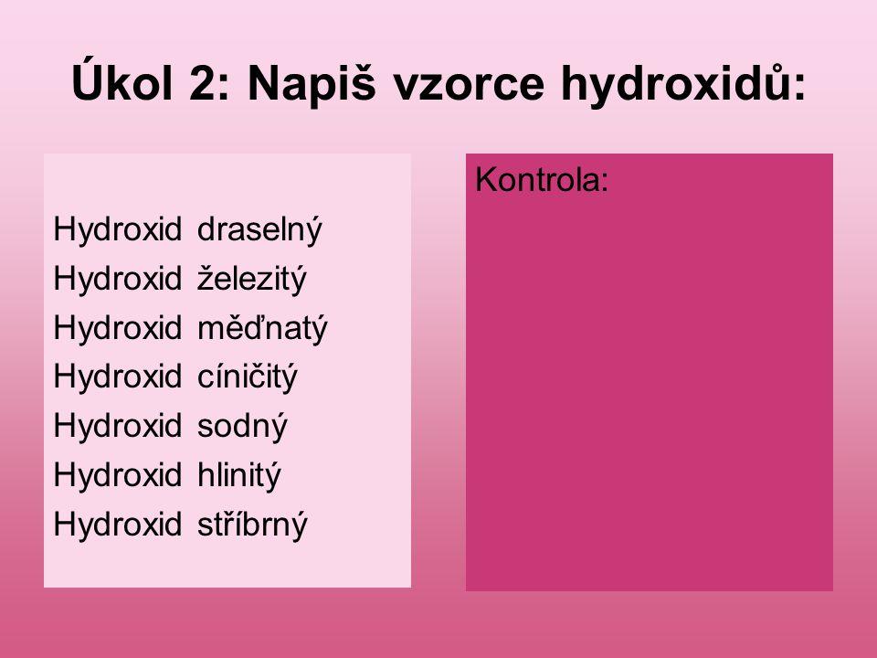 Úkol 2: Napiš vzorce hydroxidů: