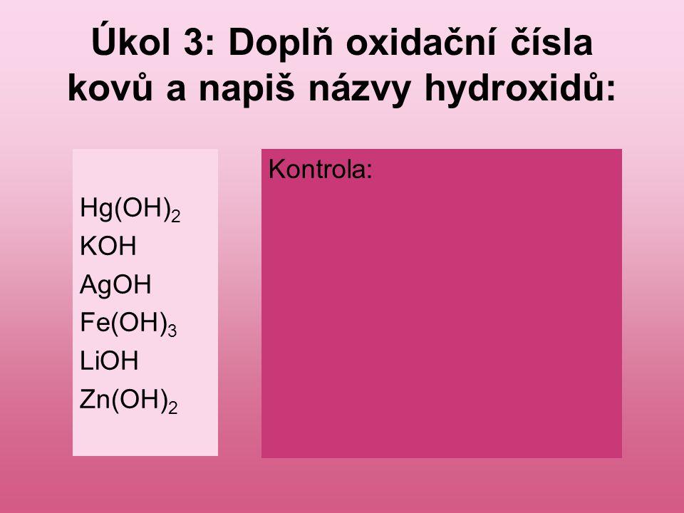 Úkol 3: Doplň oxidační čísla kovů a napiš názvy hydroxidů: