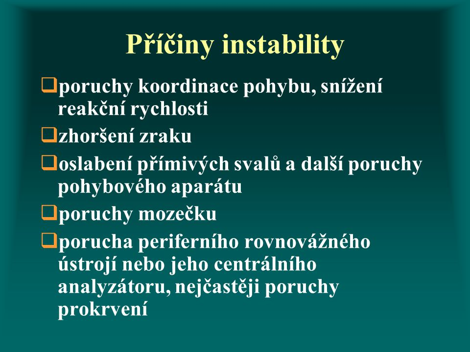 Příčiny instability poruchy koordinace pohybu, snížení reakční rychlosti. zhoršení zraku.