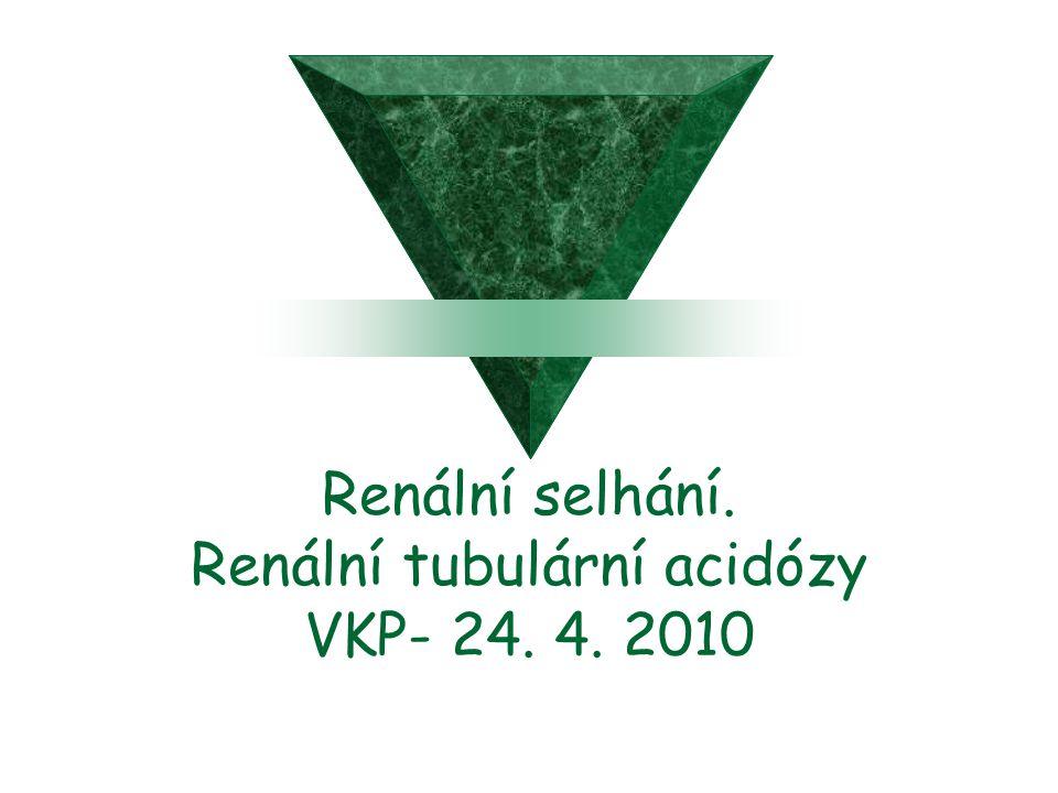 Renální selhání. Renální tubulární acidózy VKP- 24. 4. 2010