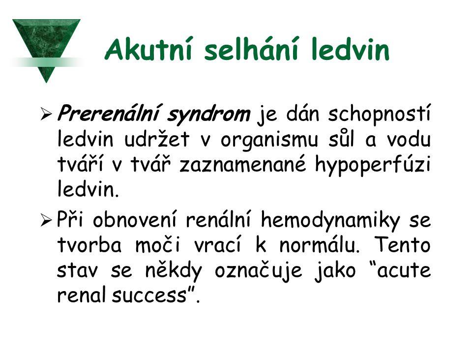 Akutní selhání ledvin Prerenální syndrom je dán schopností ledvin udržet v organismu sůl a vodu tváří v tvář zaznamenané hypoperfúzi ledvin.