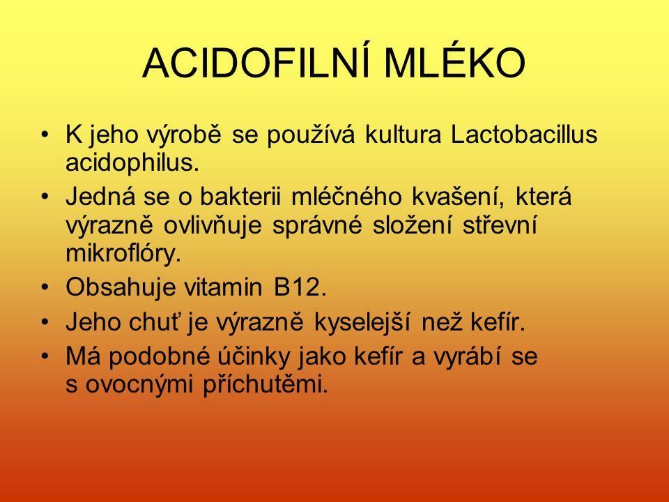 ACIDOFILNÍ MLÉKO K jeho výrobě se používá kultura Lactobacillus acidophilus.