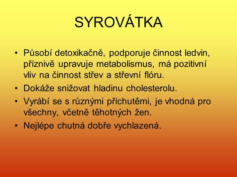 SYROVÁTKA Působí detoxikačně, podporuje činnost ledvin, příznivě upravuje metabolismus, má pozitivní vliv na činnost střev a střevní flóru.