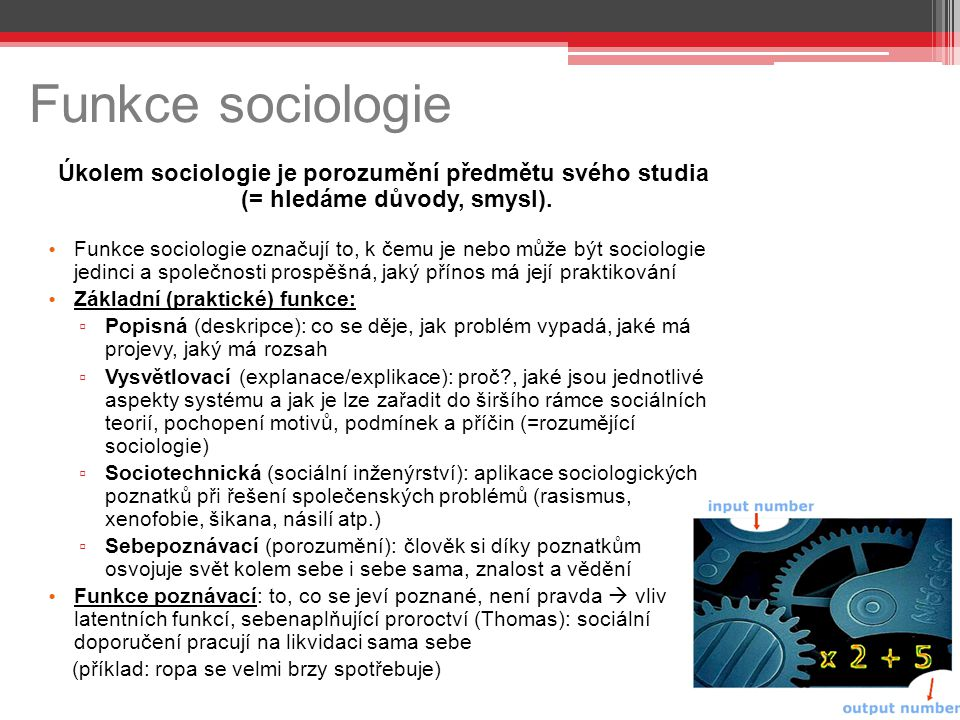 Funkce sociologie Úkolem sociologie je porozumění předmětu svého studia (= hledáme důvody, smysl).