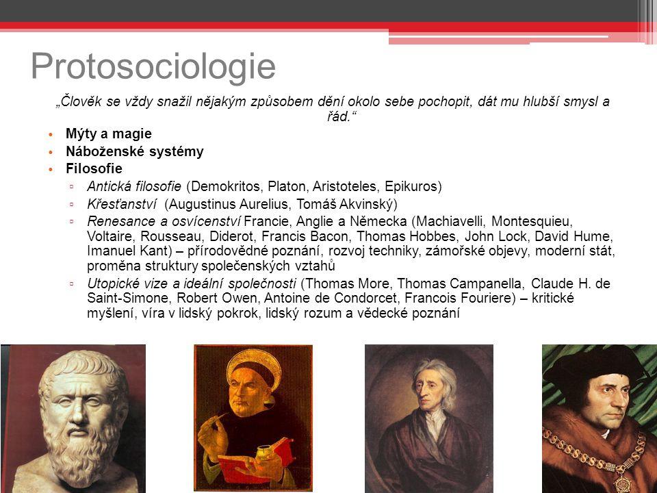 """Protosociologie """"Člověk se vždy snažil nějakým způsobem dění okolo sebe pochopit, dát mu hlubší smysl a řád."""