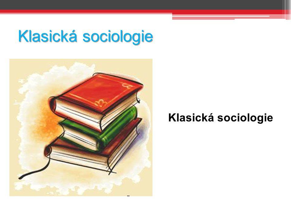Klasická sociologie Klasická sociologie