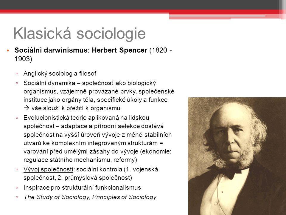 Klasická sociologie Sociální darwinismus: Herbert Spencer (1820 - 1903) Anglický sociolog a filosof.
