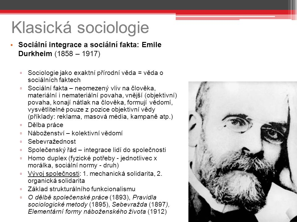 Klasická sociologie Sociální integrace a sociální fakta: Emile Durkheim (1858 – 1917)