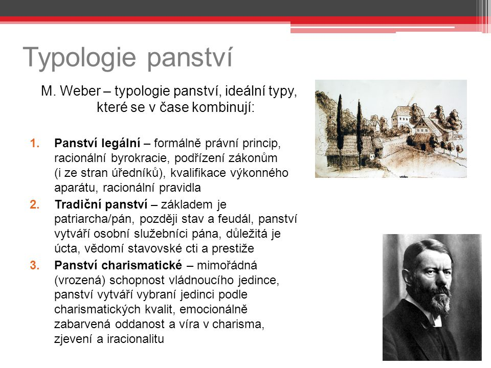 M. Weber – typologie panství, ideální typy, které se v čase kombinují: