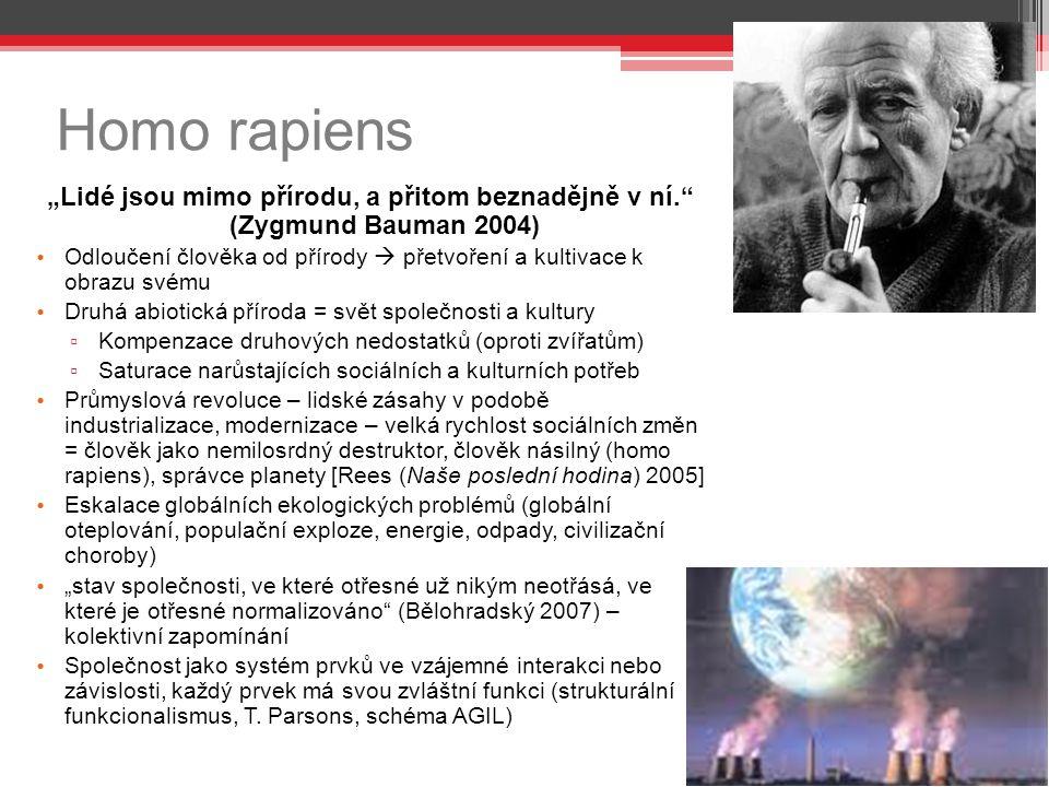 """Homo rapiens """"Lidé jsou mimo přírodu, a přitom beznadějně v ní. (Zygmund Bauman 2004)"""