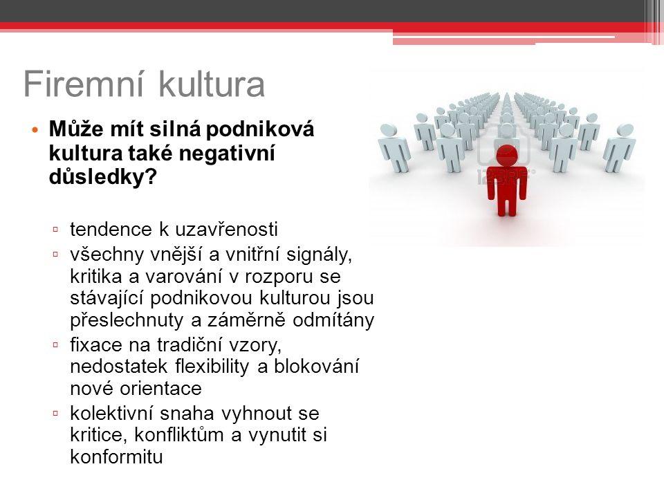 Firemní kultura Může mít silná podniková kultura také negativní důsledky tendence k uzavřenosti.