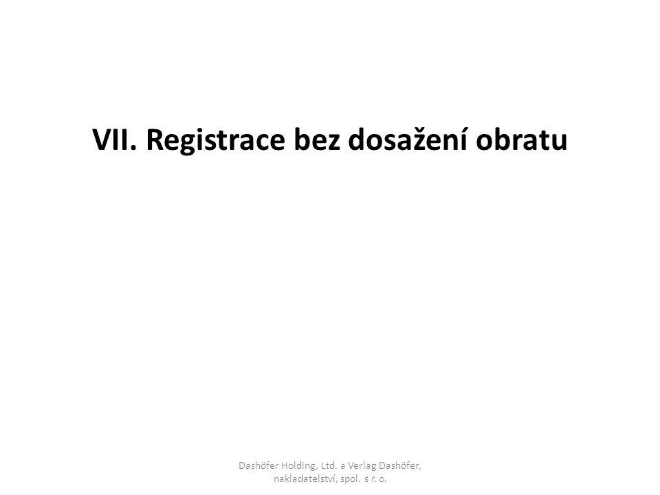 VII. Registrace bez dosažení obratu