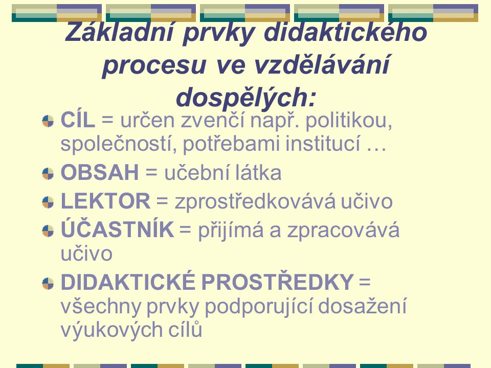 Základní prvky didaktického procesu ve vzdělávání dospělých: