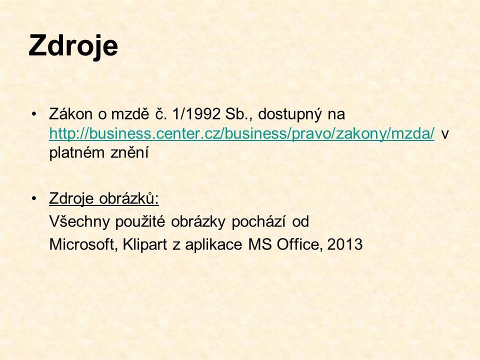 Zdroje Zákon o mzdě č. 1/1992 Sb., dostupný na http://business.center.cz/business/pravo/zakony/mzda/ v platném znění.