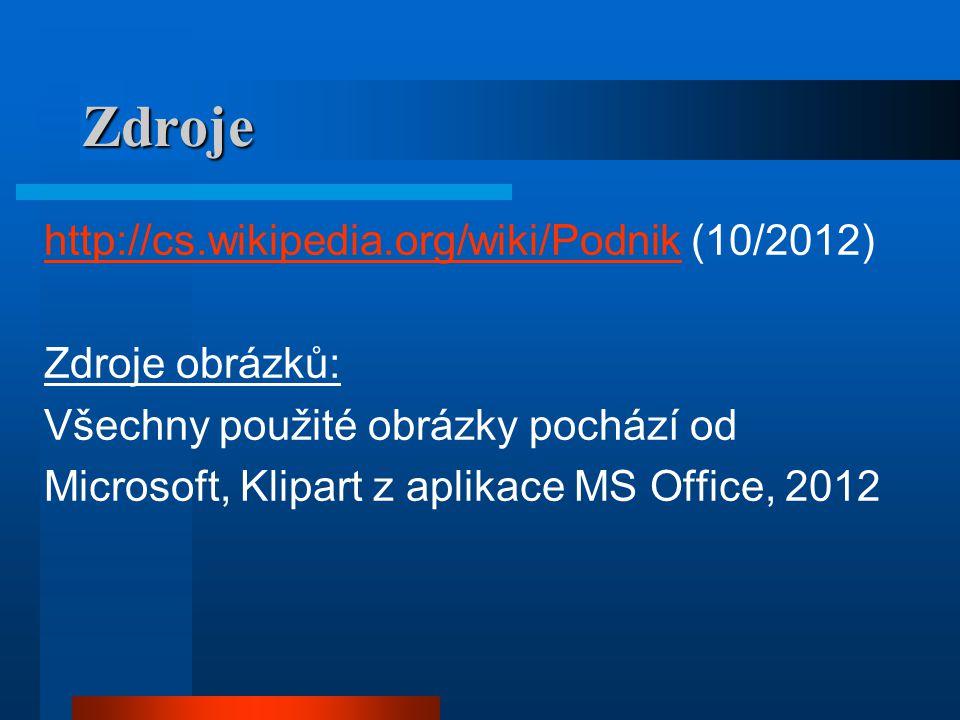 Zdroje http://cs.wikipedia.org/wiki/Podnik (10/2012) Zdroje obrázků:
