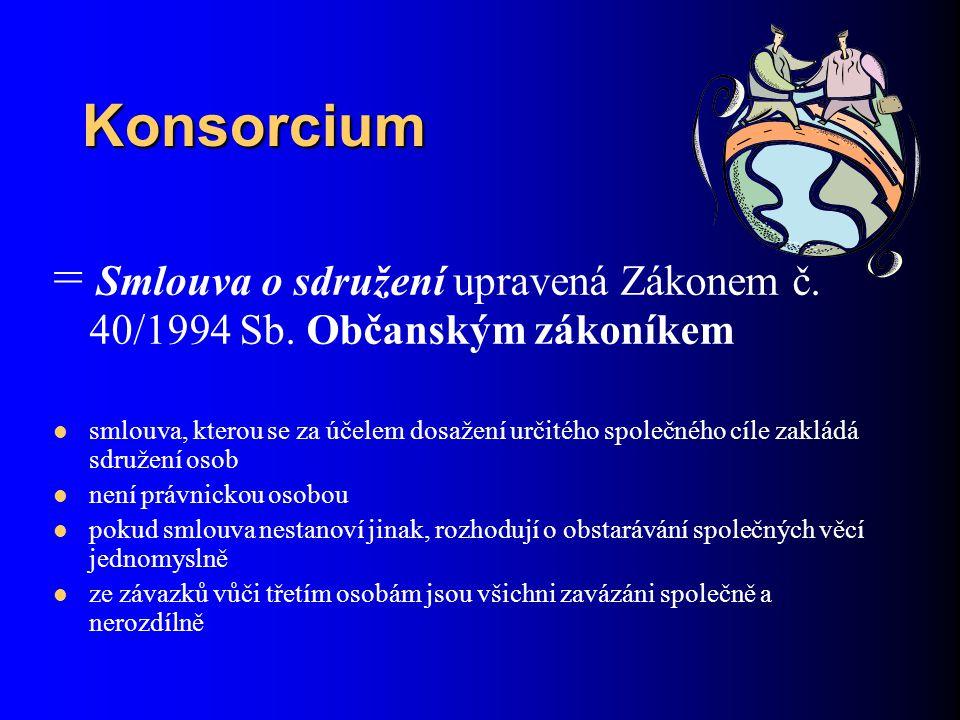 Konsorcium = Smlouva o sdružení upravená Zákonem č. 40/1994 Sb. Občanským zákoníkem.