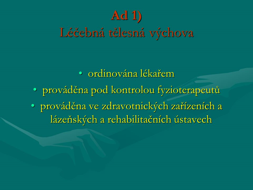 Ad 1) Léčebná tělesná výchova